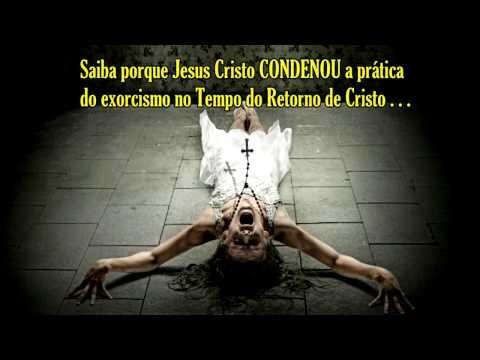 A Prática Do EXORCISMO Foi Condenada No Tempo Do Retorno De Cristo 1